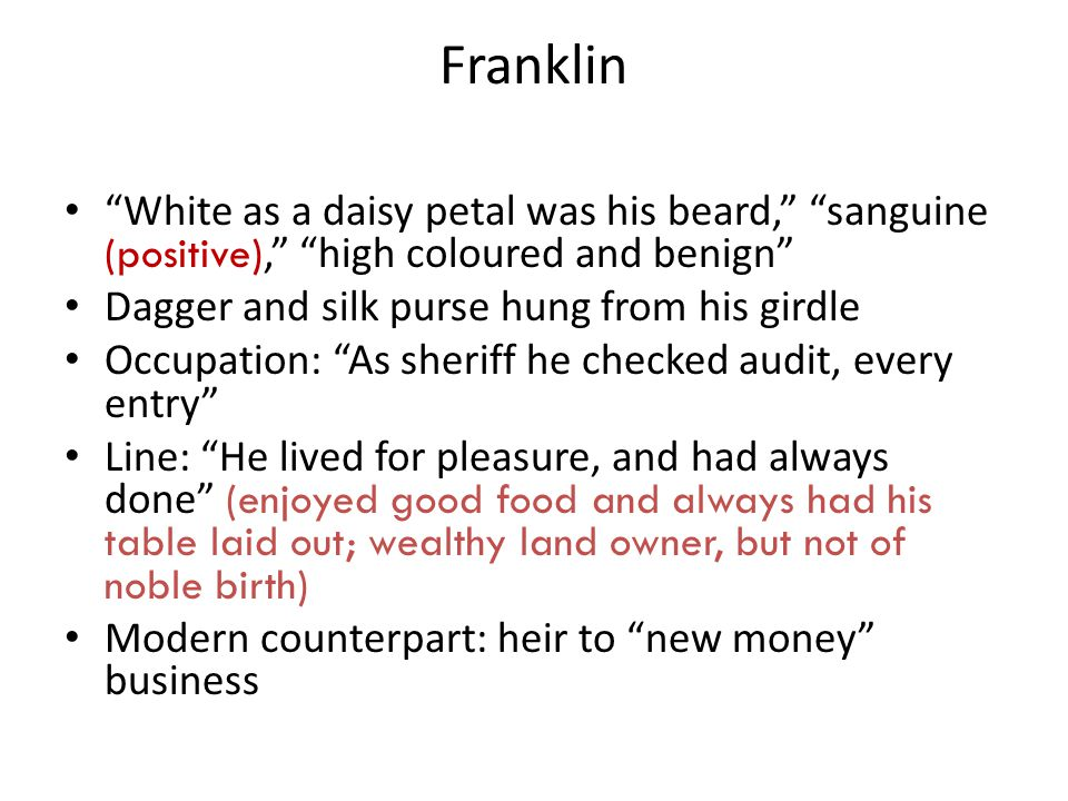 Franklin White as a daisy petal was his beard, sanguine (positive), high coloured and benign Dagger and silk purse hung from his girdle.