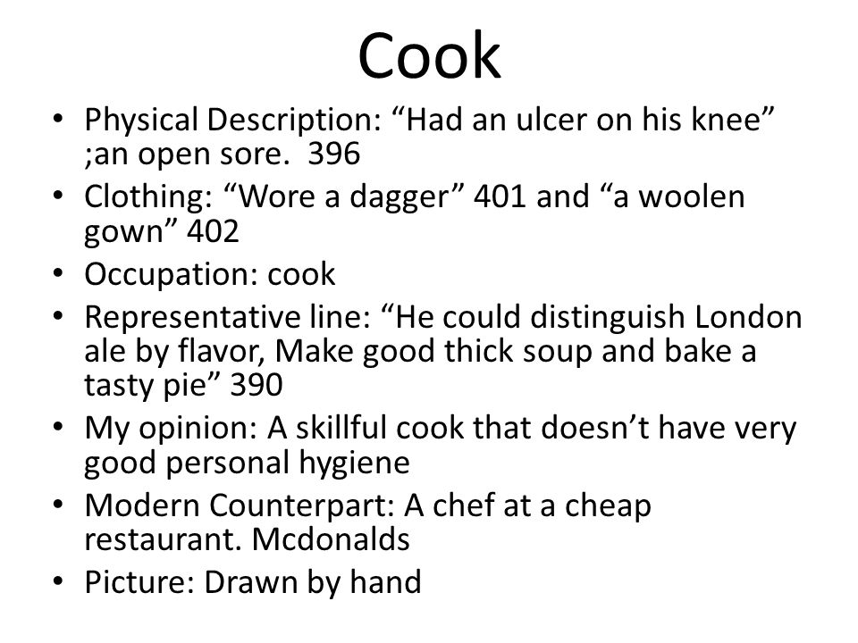 Cook Physical Description: Had an ulcer on his knee ;an open sore. 396. Clothing: Wore a dagger 401 and a woolen gown 402.