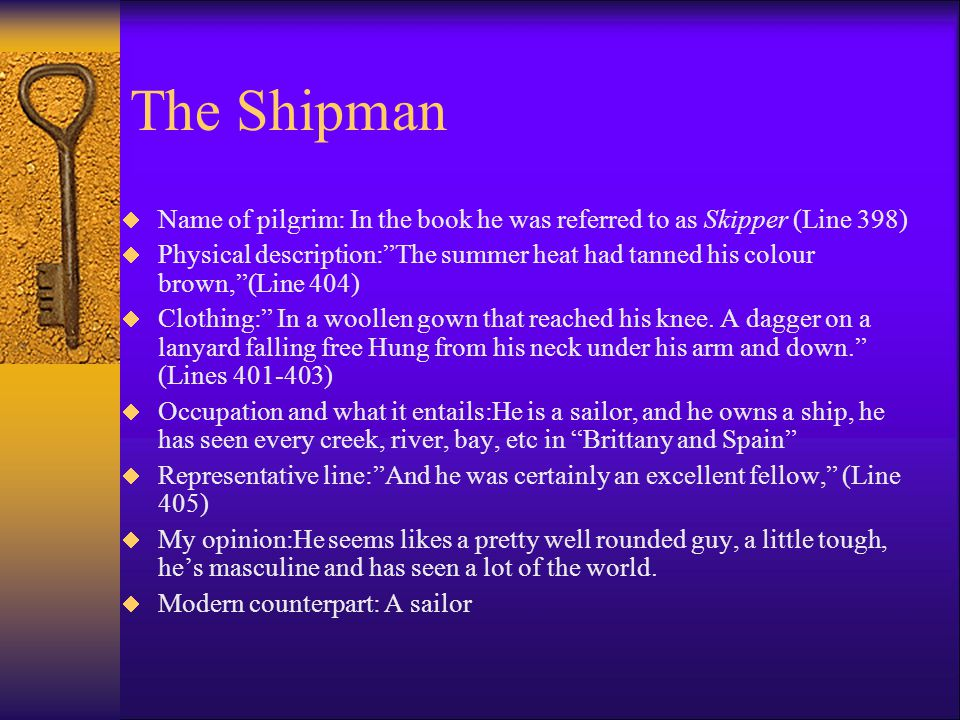 The Shipman Name of pilgrim: In the book he was referred to as Skipper (Line 398)