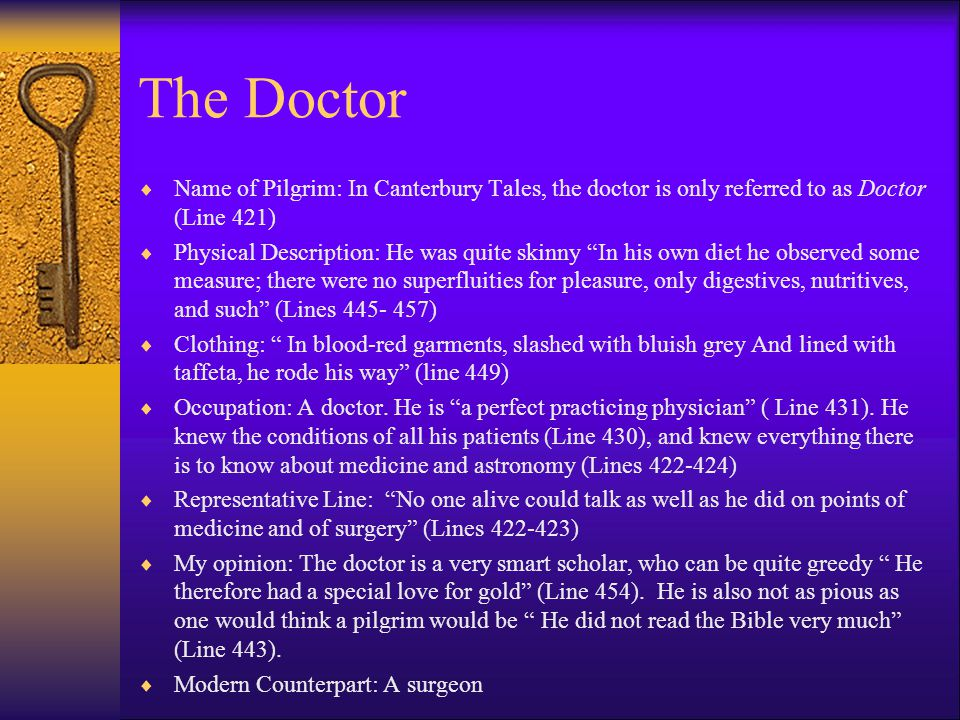 The Doctor Name of Pilgrim: In Canterbury Tales, the doctor is only referred to as Doctor (Line 421)