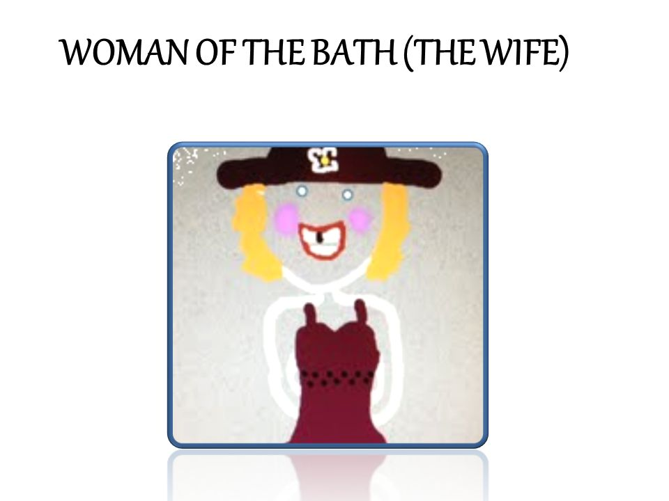 WOMAN OF THE BATH (THE WIFE)