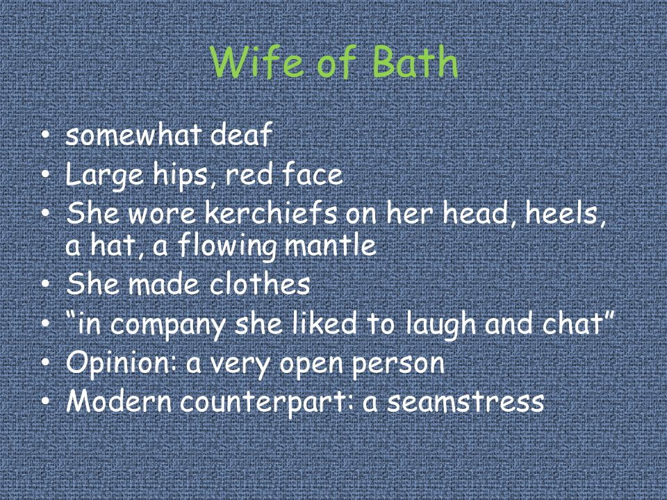 Wife of Bath somewhat deaf Large hips, red face
