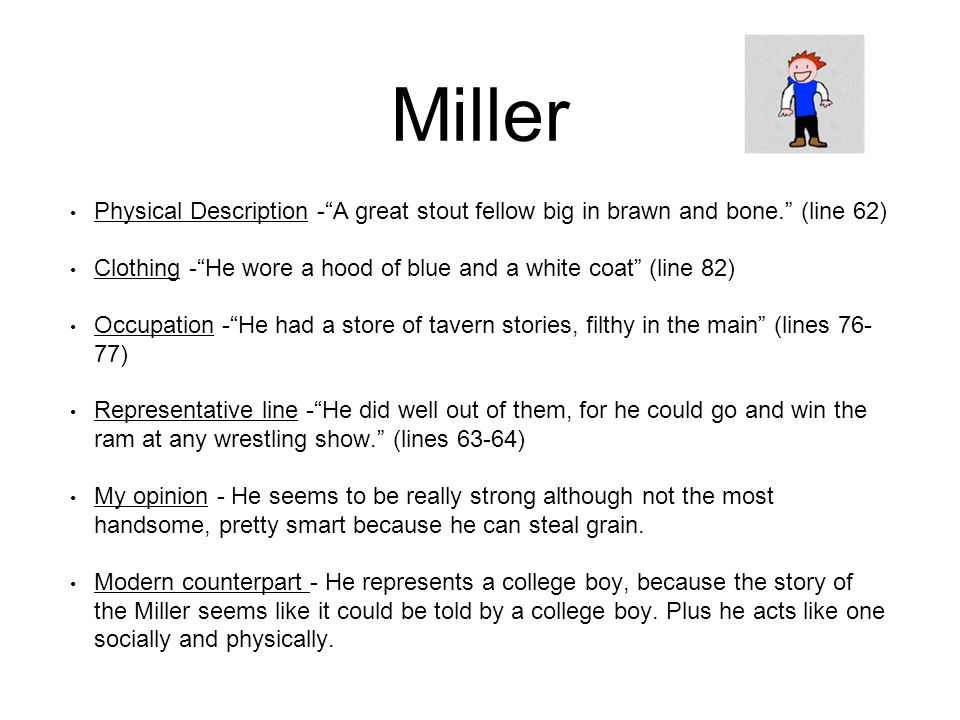 Miller Physical Description - A great stout fellow big in brawn and bone. (line 62) Clothing - He wore a hood of blue and a white coat (line 82)