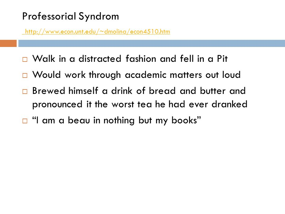 Professorial Syndrom http://www.econ.unt.edu/~dmolina/econ4510.htm
