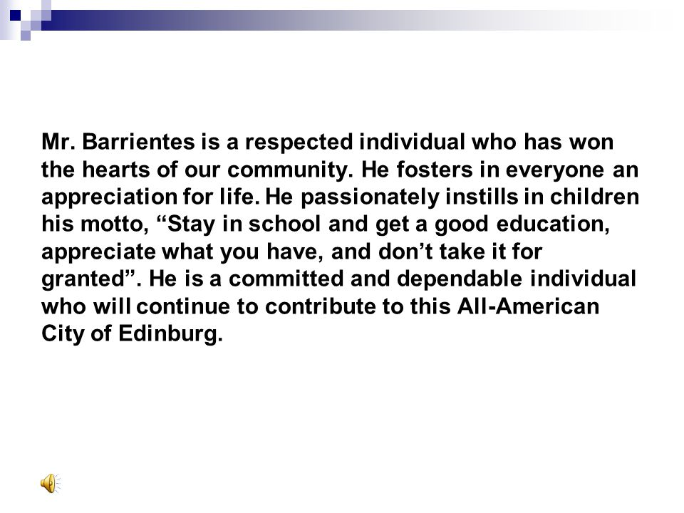 Mr. Barrientes is a respected individual who has won the hearts of our community.