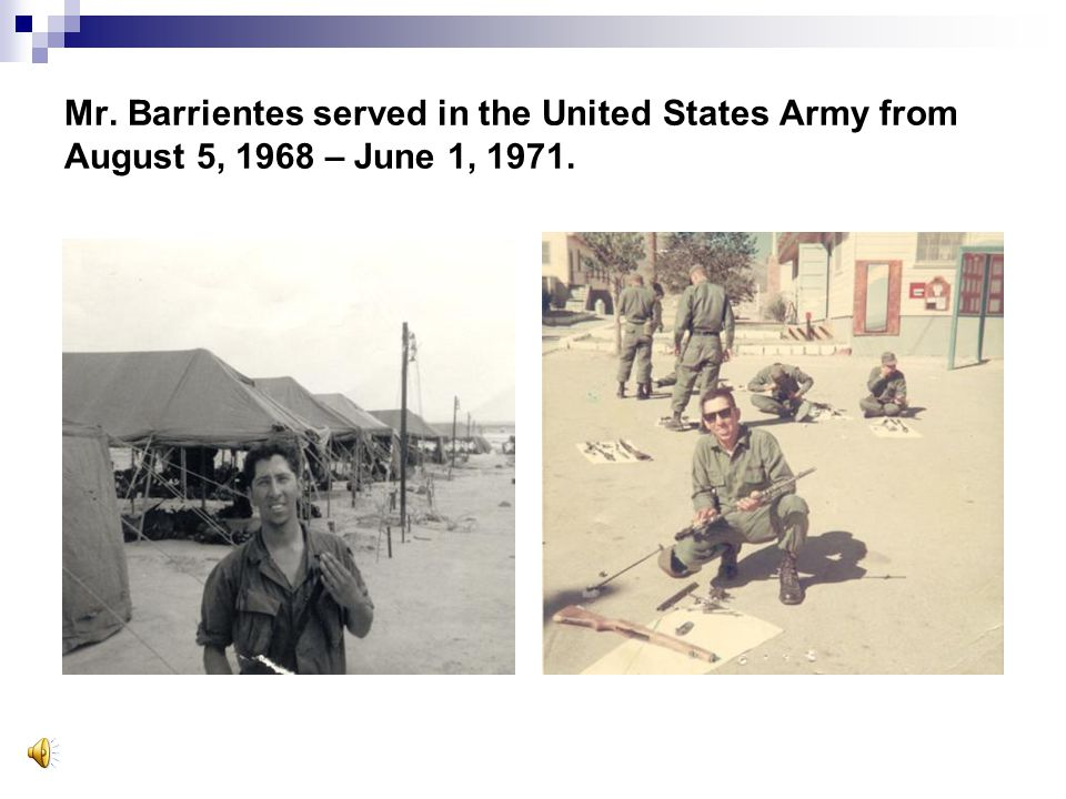 Mr. Barrientes served in the United States Army from August 5, 1968 – June 1, 1971.