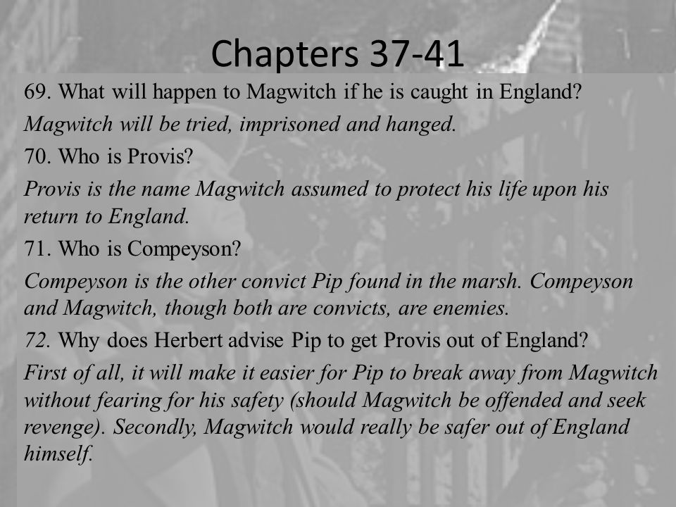 Chapters 37-41 What will happen to Magwitch if he is caught in England Magwitch will be tried, imprisoned and hanged.