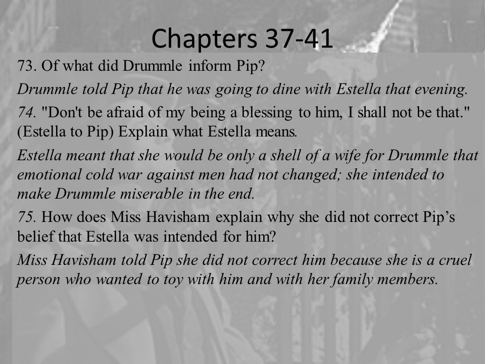 Chapters 37-41 Of what did Drummle inform Pip