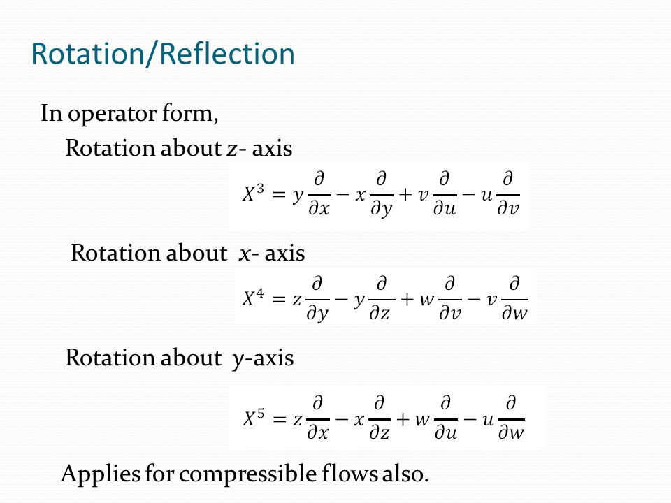 Rotation/Reflection In operator form, Rotation about z- axis Rotation about x- axis Rotation about y-axis Applies for compressible flows also.