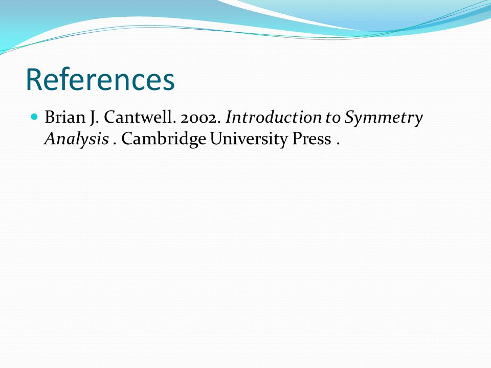 References Brian J. Cantwell. 2002. Introduction to Symmetry Analysis .