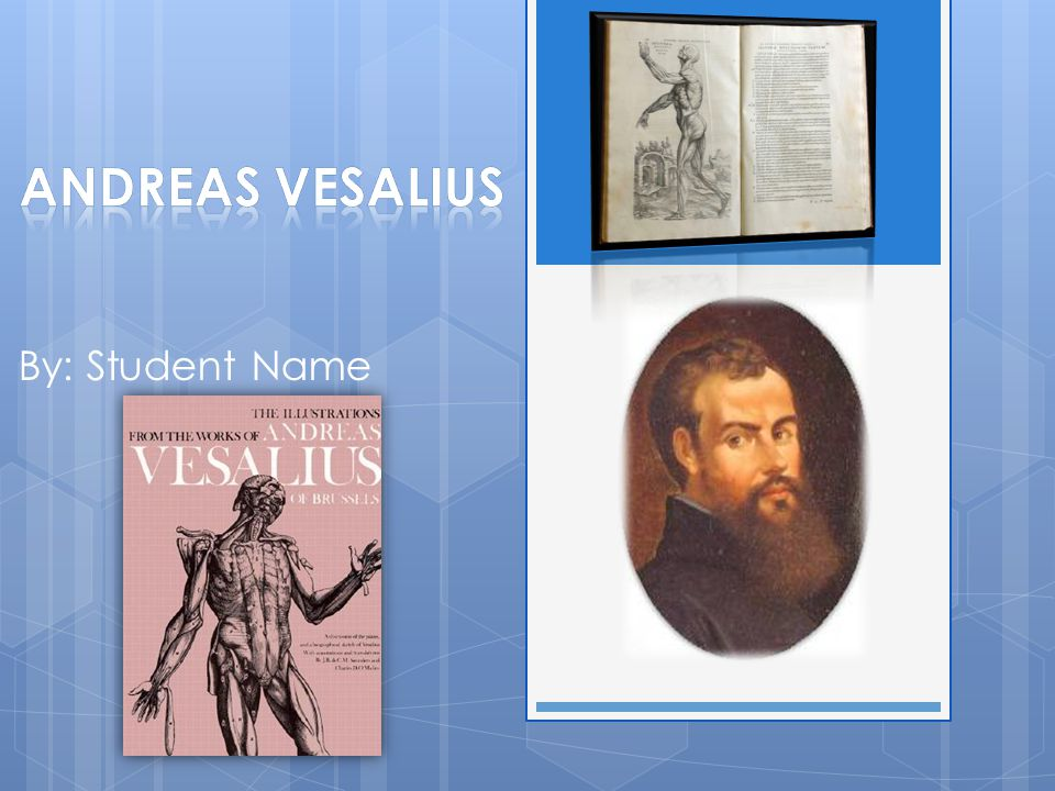 Andreas Vesalius By: Student Name