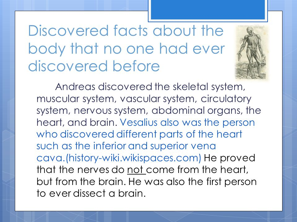 Discovered facts about the body that no one had ever discovered before