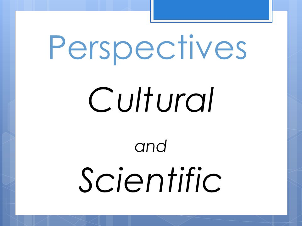Perspectives Cultural and Scientific