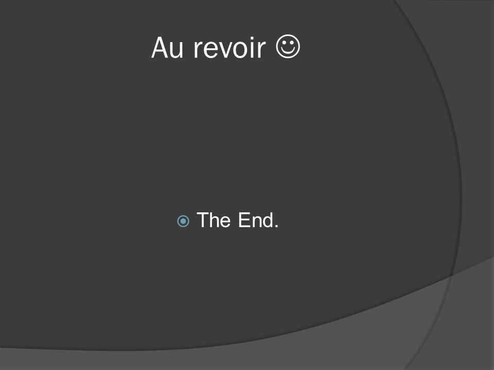 Au revoir  The End.