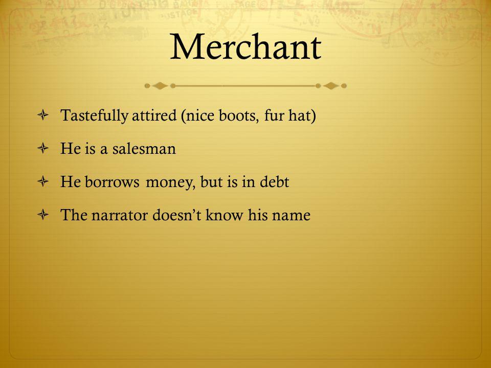 Merchant Tastefully attired (nice boots, fur hat) He is a salesman