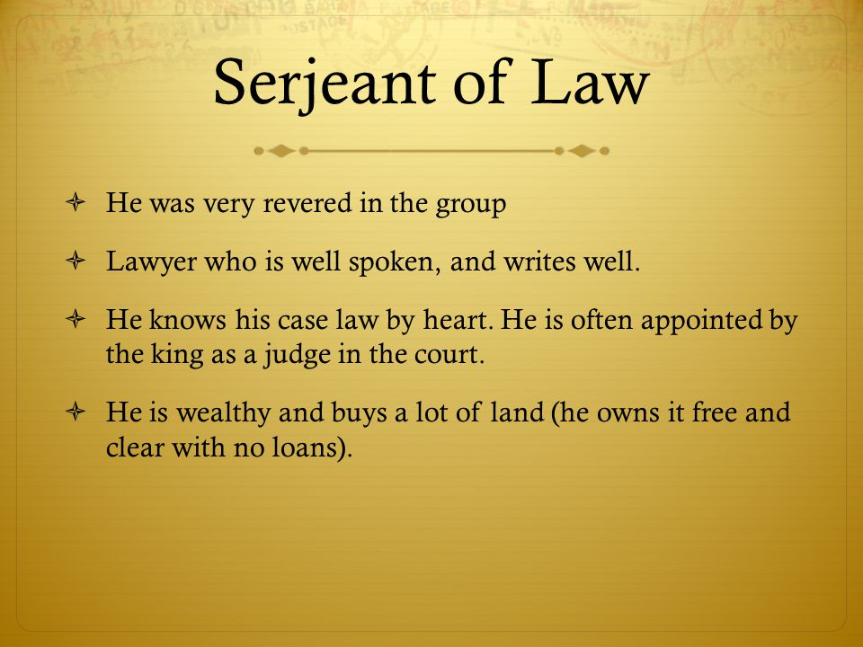 Serjeant of Law He was very revered in the group