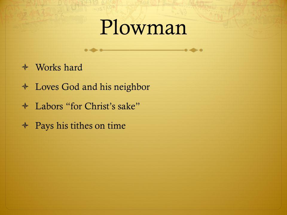Plowman Works hard Loves God and his neighbor