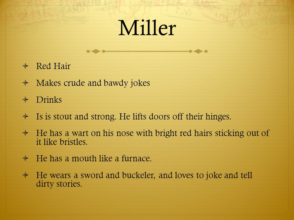 Miller Red Hair Makes crude and bawdy jokes Drinks