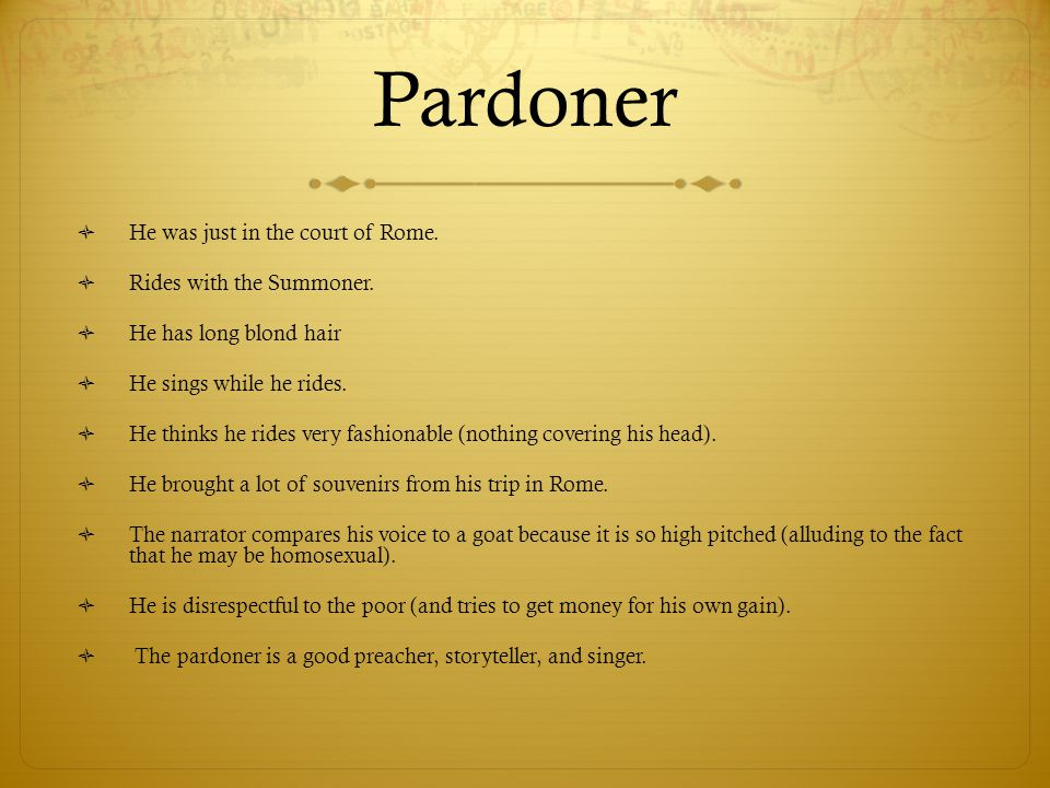 Pardoner He was just in the court of Rome. Rides with the Summoner.