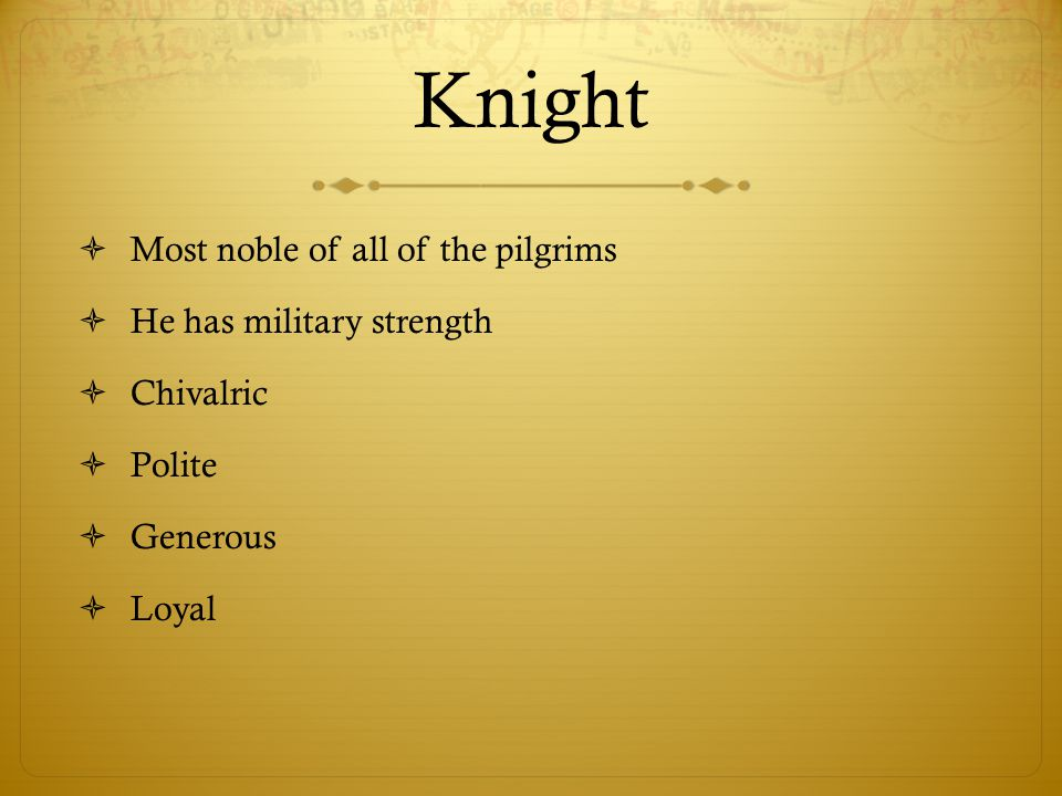 Knight Most noble of all of the pilgrims He has military strength