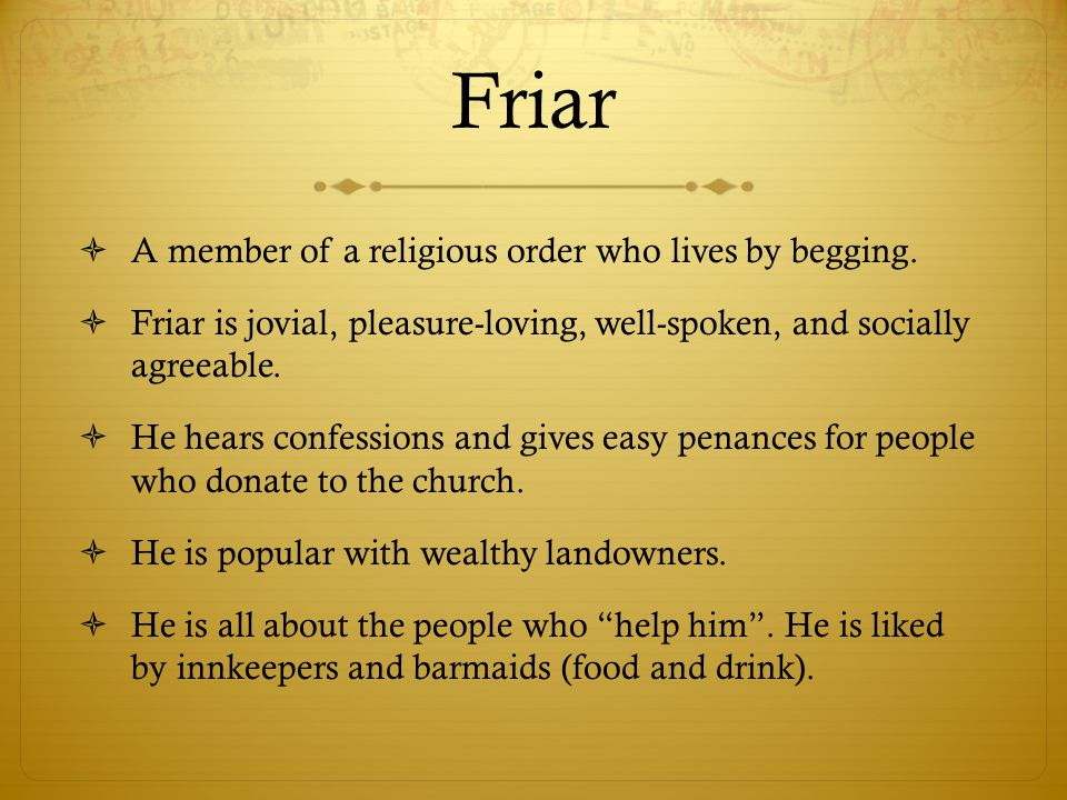 Friar A member of a religious order who lives by begging.