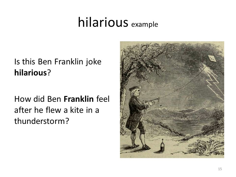 hilarious example Is this Ben Franklin joke hilarious.