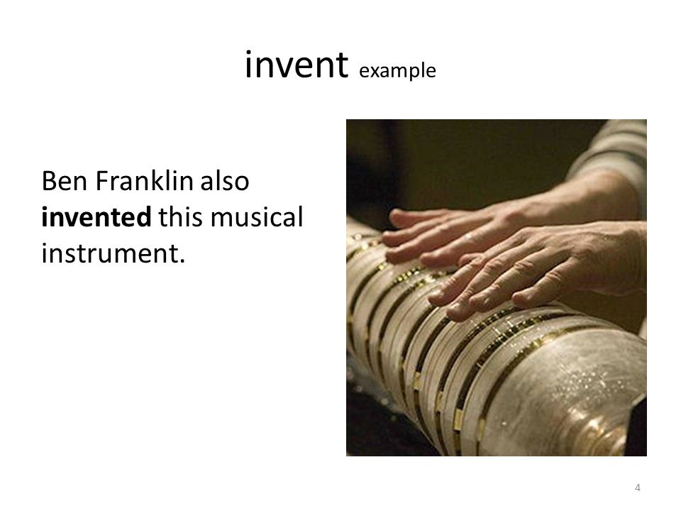 invent example Ben Franklin also invented this musical instrument.