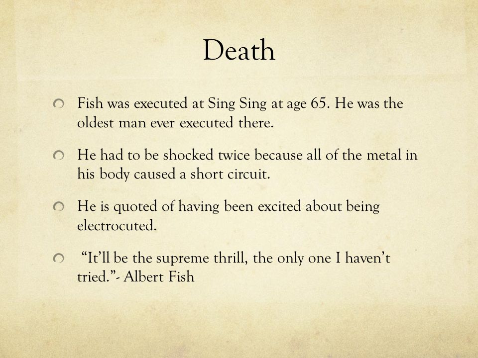Death Fish was executed at Sing Sing at age 65. He was the oldest man ever executed there.