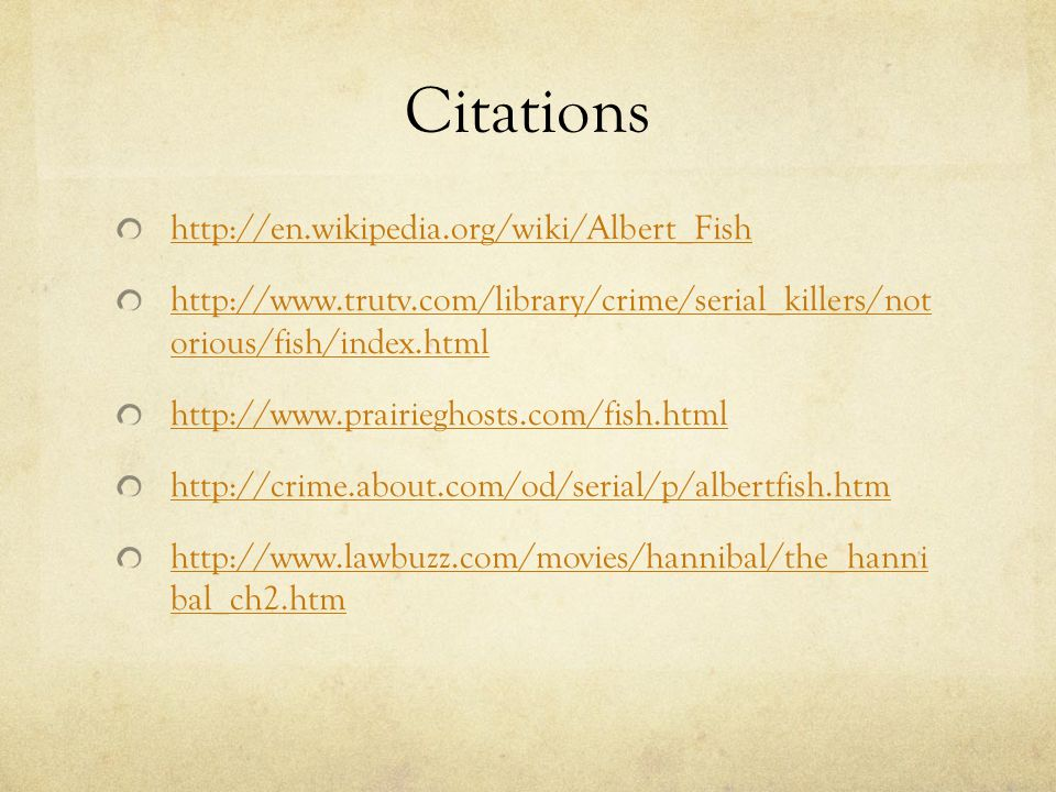 Citations http://en.wikipedia.org/wiki/Albert_Fish