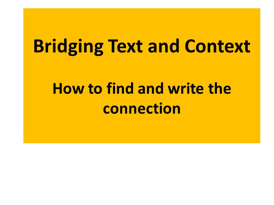 Bridging Text and Context How to find and write the connection