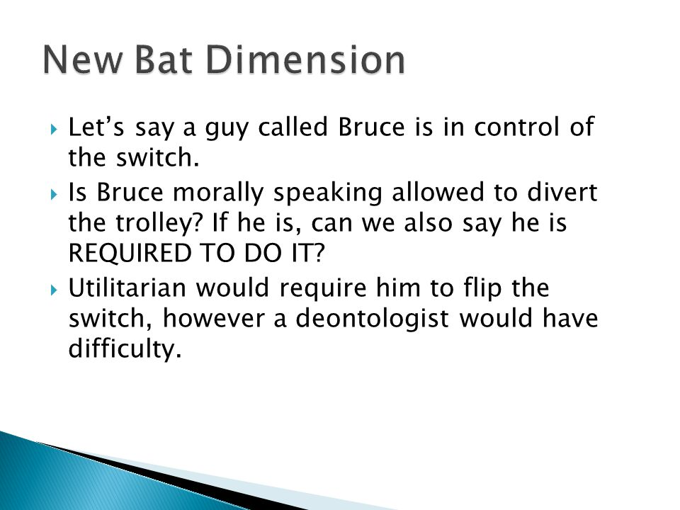 New Bat Dimension Let's say a guy called Bruce is in control of the switch.