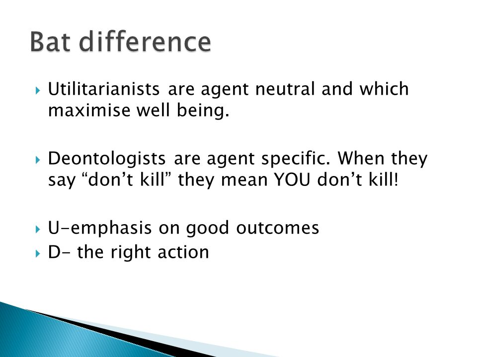 Bat difference Utilitarianists are agent neutral and which maximise well being.