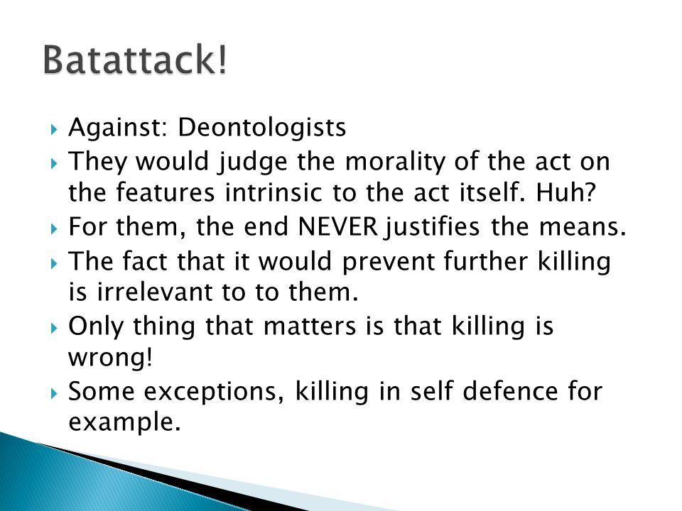 Batattack! Against: Deontologists