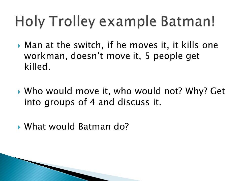 Holy Trolley example Batman!