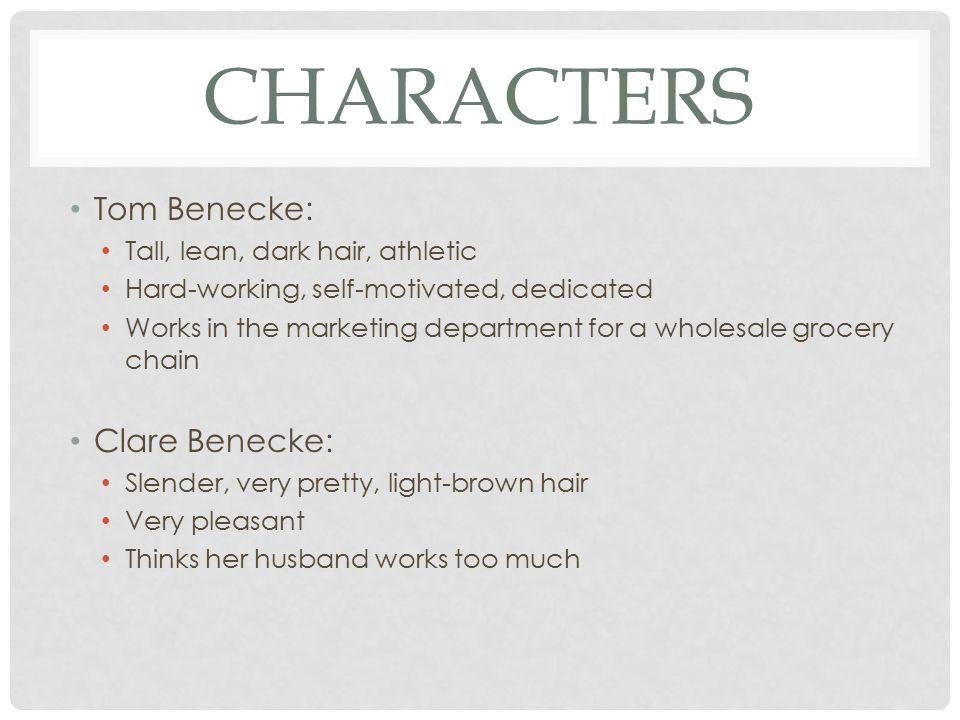 Characters Tom Benecke: Clare Benecke: Tall, lean, dark hair, athletic