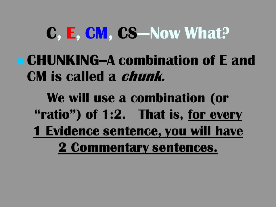 C, E, CM, CS—Now What CHUNKING--A combination of E and CM is called a chunk.