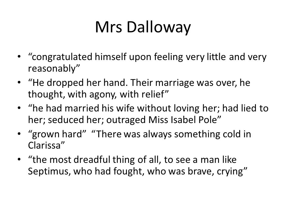 Mrs Dalloway congratulated himself upon feeling very little and very reasonably
