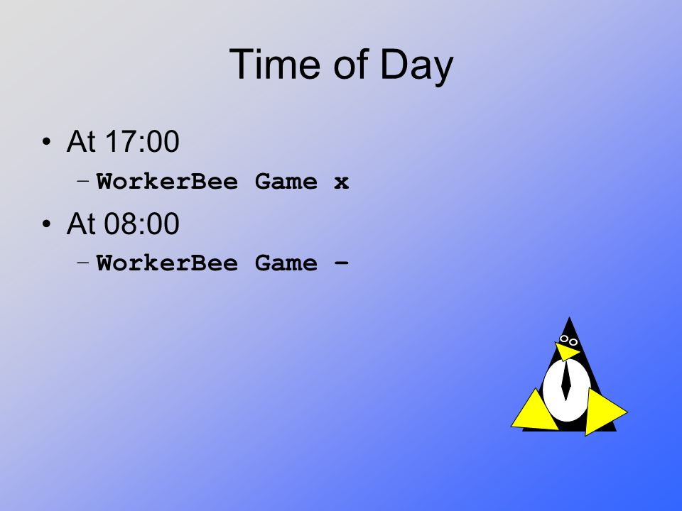 Time of Day At 17:00 WorkerBee Game x At 08:00 WorkerBee Game –