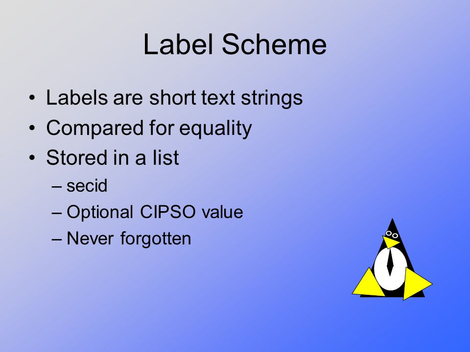Label Scheme Labels are short text strings Compared for equality
