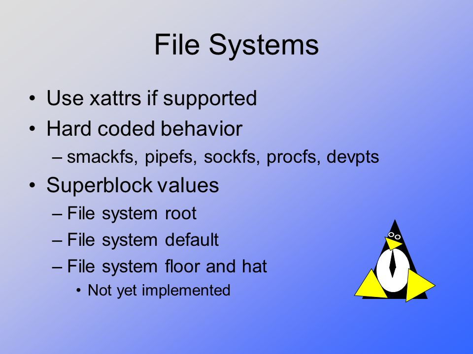 File Systems Use xattrs if supported Hard coded behavior