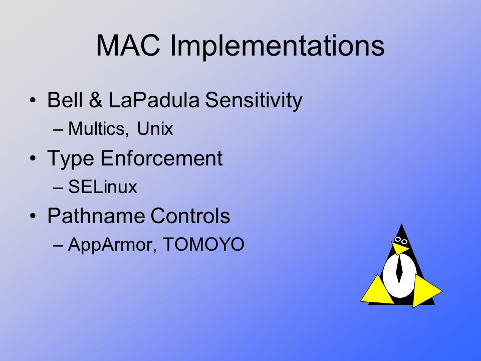 MAC Implementations Bell & LaPadula Sensitivity Type Enforcement
