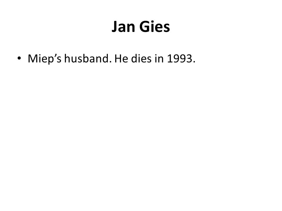 Jan Gies Miep's husband. He dies in 1993.