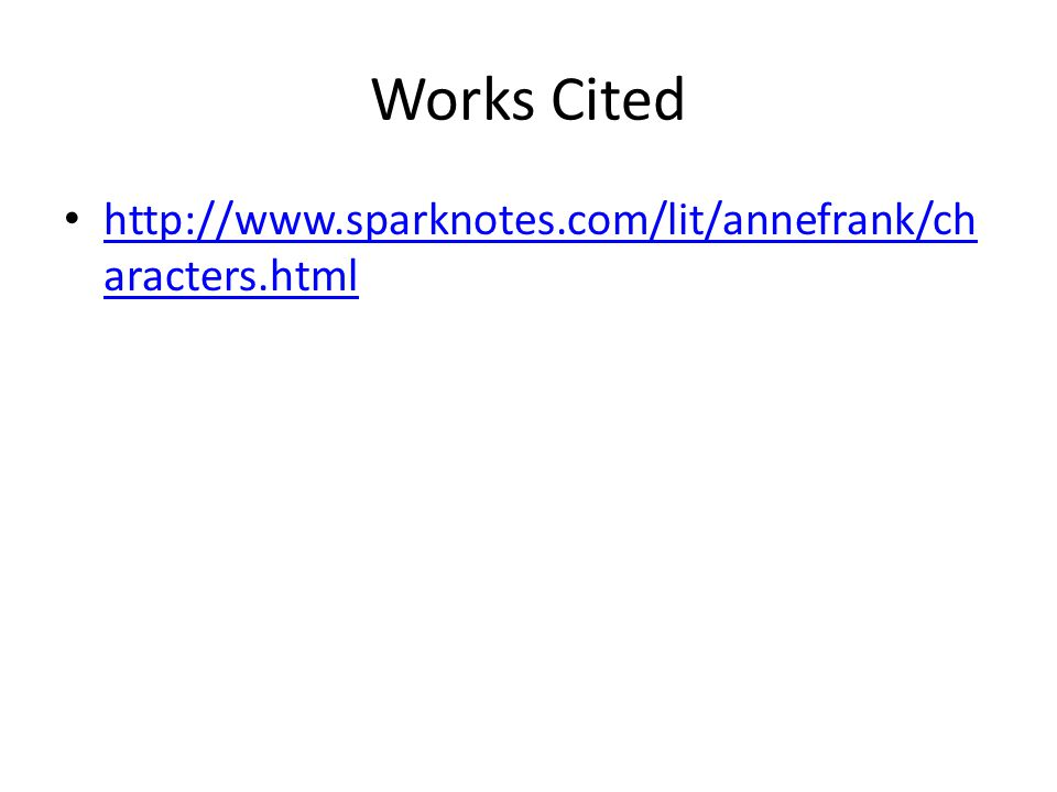 Works Cited http://www.sparknotes.com/lit/annefrank/characters.html