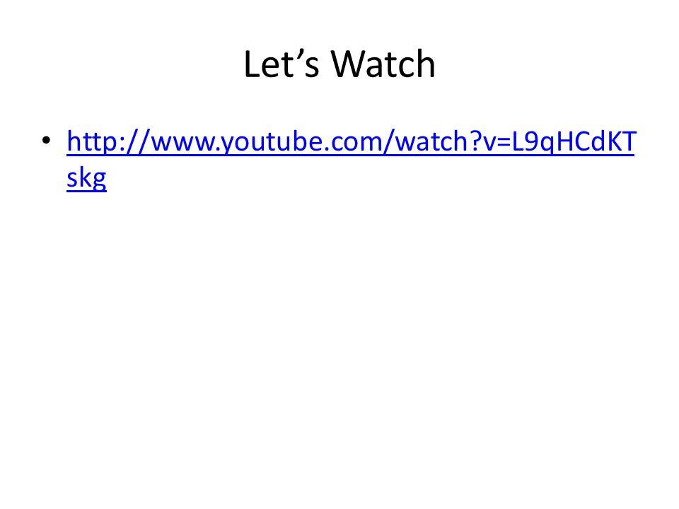 Let's Watch http://www.youtube.com/watch v=L9qHCdKTskg