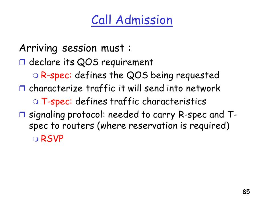 Call Admission Arriving session must : declare its QOS requirement