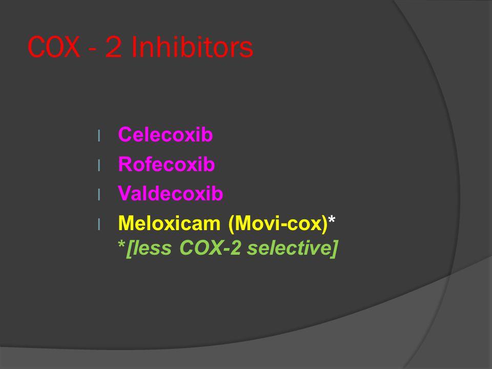 COX - 2 Inhibitors Celecoxib Rofecoxib Valdecoxib