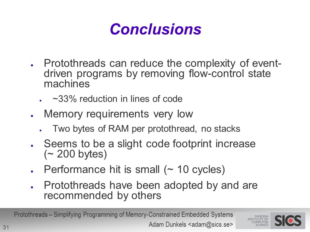 Conclusions Protothreads can reduce the complexity of event- driven programs by removing flow-control state machines.