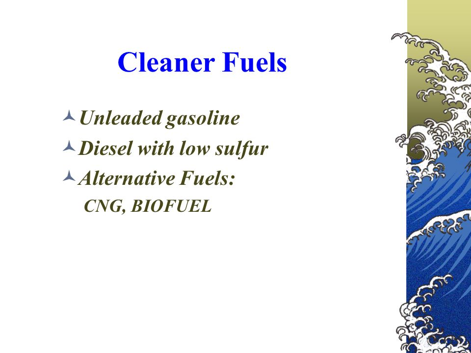 Cleaner Fuels Unleaded gasoline Diesel with low sulfur