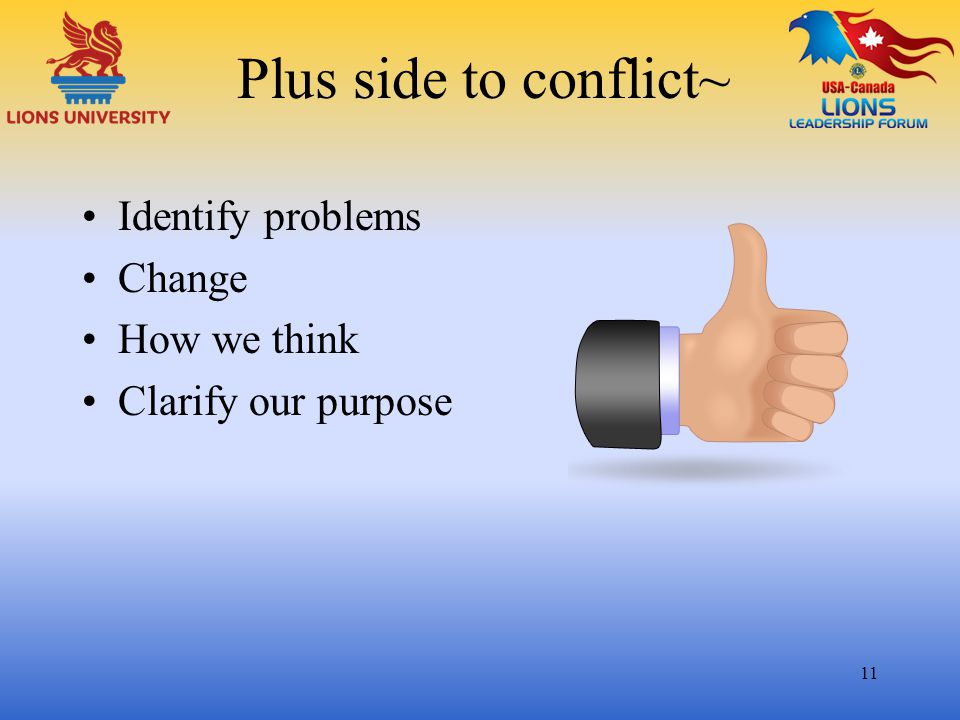 Plus side to conflict~ Identify problems Change How we think