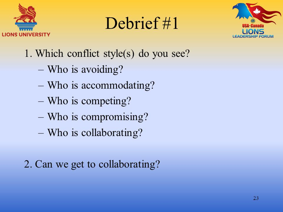 Debrief #1 1. Which conflict style(s) do you see Who is avoiding
